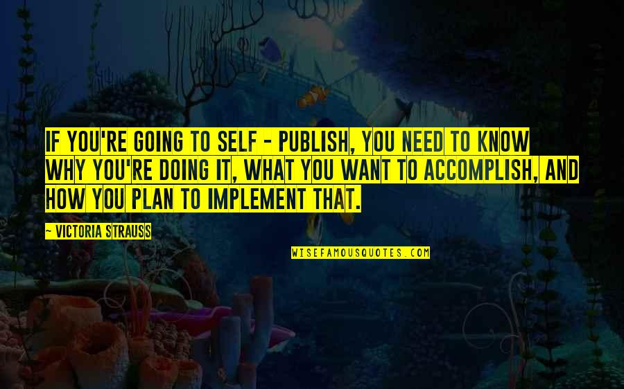 Plan A And B Quotes By Victoria Strauss: If you're going to self - publish, you