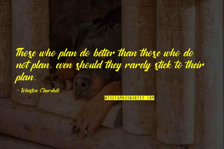 Plan A And B Quotes By Winston Churchill: Those who plan do better than those who