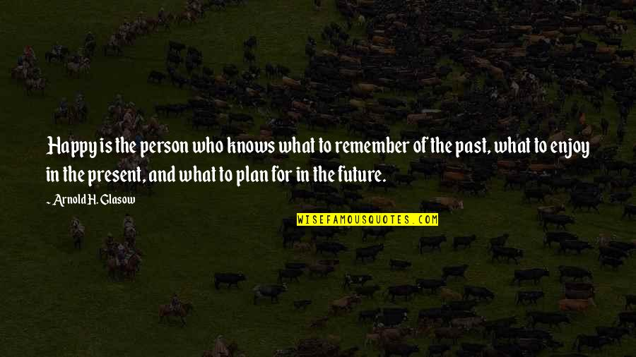 Plan For Your Future Quotes By Arnold H. Glasow: Happy is the person who knows what to