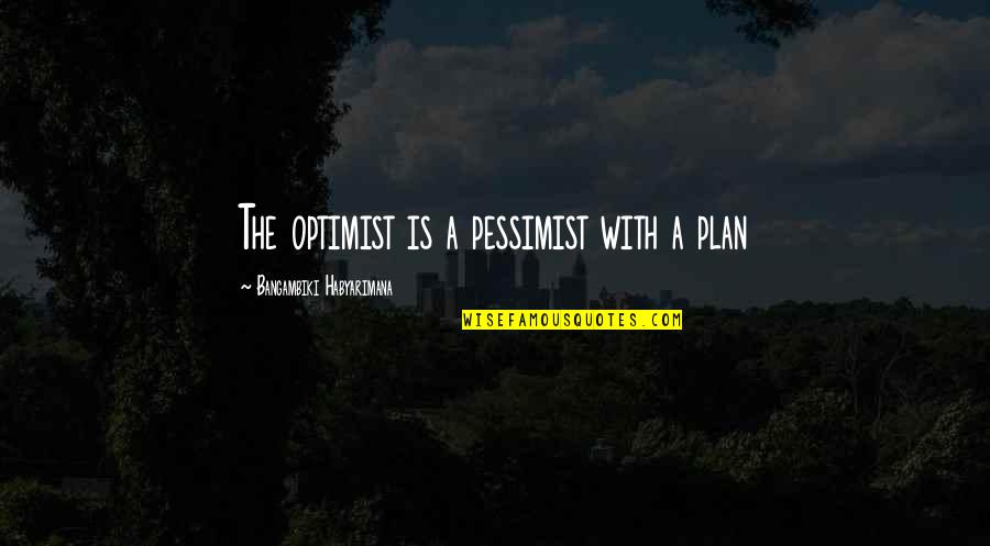 Plan For Your Future Quotes By Bangambiki Habyarimana: The optimist is a pessimist with a plan