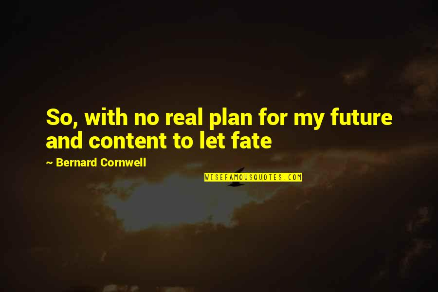 Plan For Your Future Quotes By Bernard Cornwell: So, with no real plan for my future