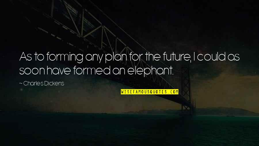 Plan For Your Future Quotes By Charles Dickens: As to forming any plan for the future,