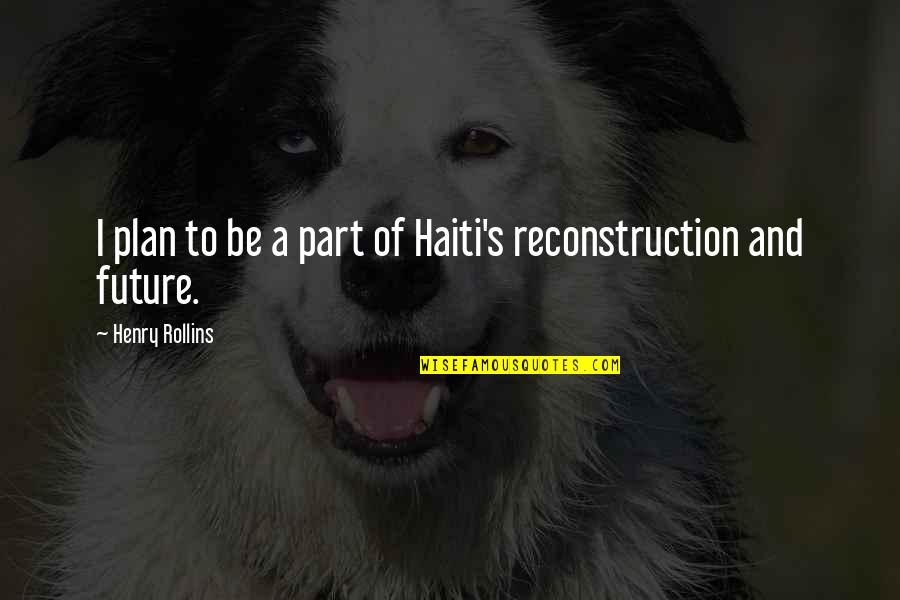 Plan For Your Future Quotes By Henry Rollins: I plan to be a part of Haiti's