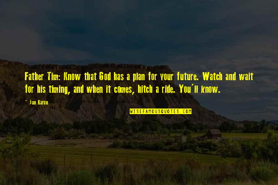 Plan For Your Future Quotes By Jan Karon: Father Tim: Know that God has a plan