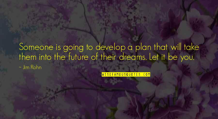 Plan For Your Future Quotes By Jim Rohn: Someone is going to develop a plan that