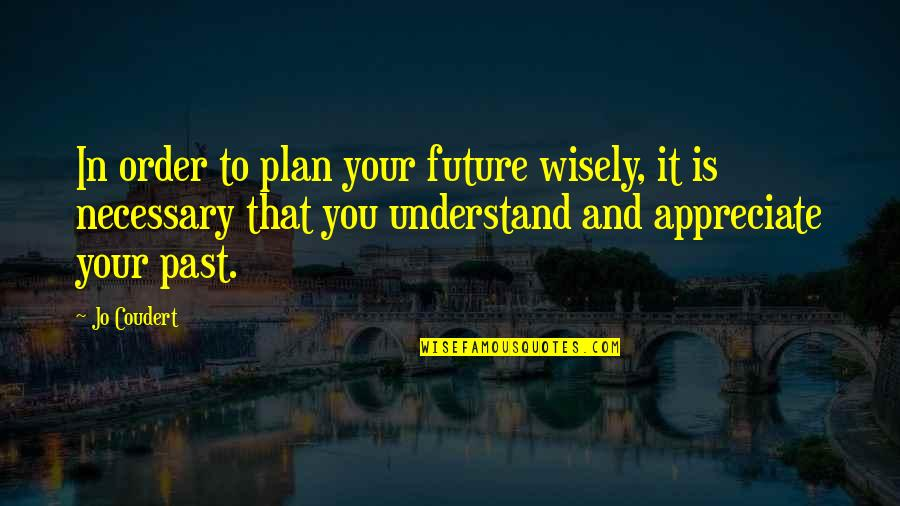Plan For Your Future Quotes By Jo Coudert: In order to plan your future wisely, it