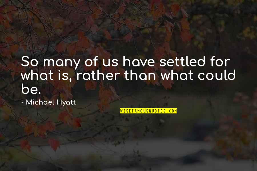 Plan For Your Future Quotes By Michael Hyatt: So many of us have settled for what