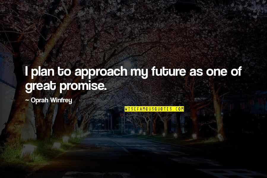 Plan For Your Future Quotes By Oprah Winfrey: I plan to approach my future as one
