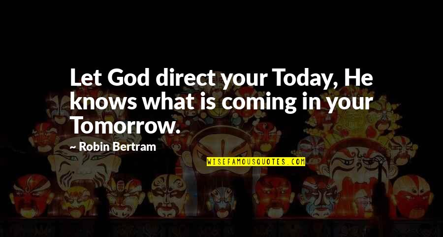 Plan For Your Future Quotes By Robin Bertram: Let God direct your Today, He knows what
