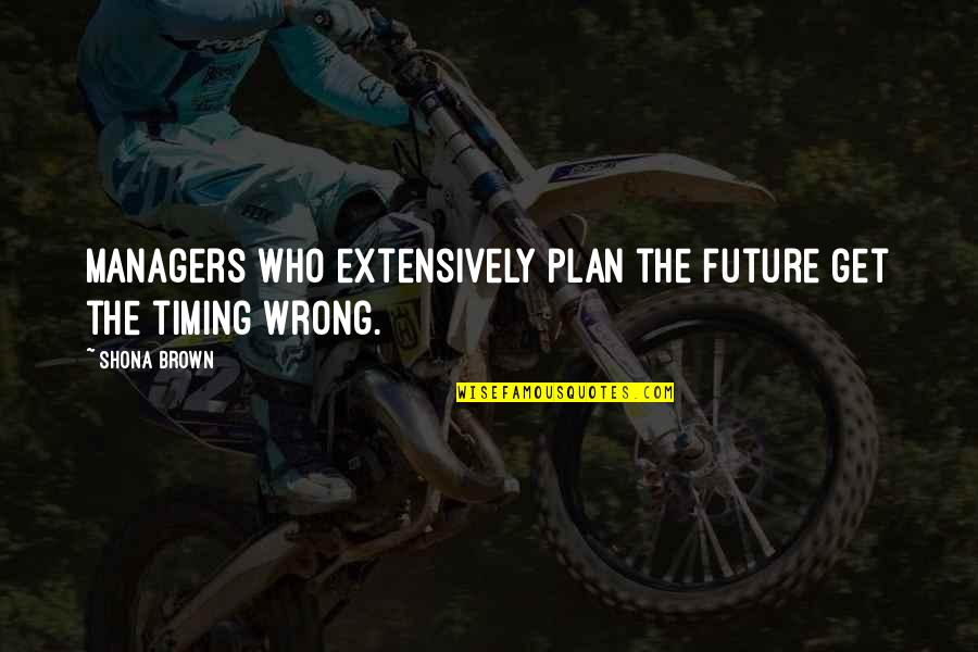 Plan For Your Future Quotes By Shona Brown: Managers who extensively plan the future get the