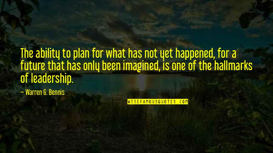 Plan For Your Future Quotes By Warren G. Bennis: The ability to plan for what has not