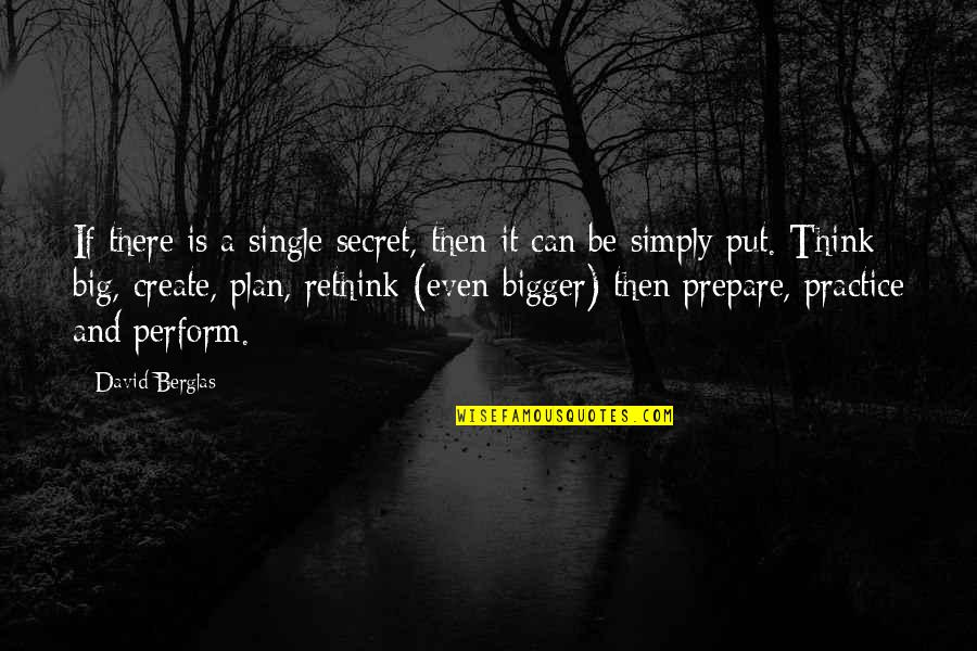 Plan Prepare Perform Quotes By David Berglas: If there is a single secret, then it