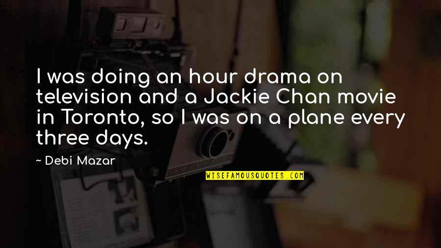 Plane Movie Quotes By Debi Mazar: I was doing an hour drama on television