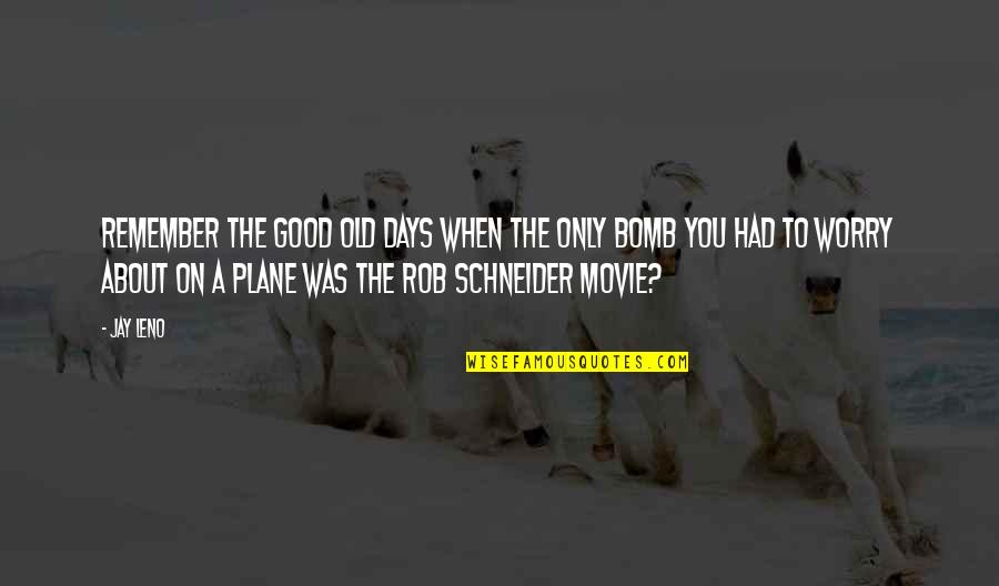 Plane Movie Quotes By Jay Leno: Remember the good old days when the only