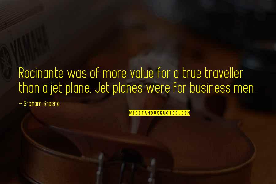 Planes Flying Quotes By Graham Greene: Rocinante was of more value for a true