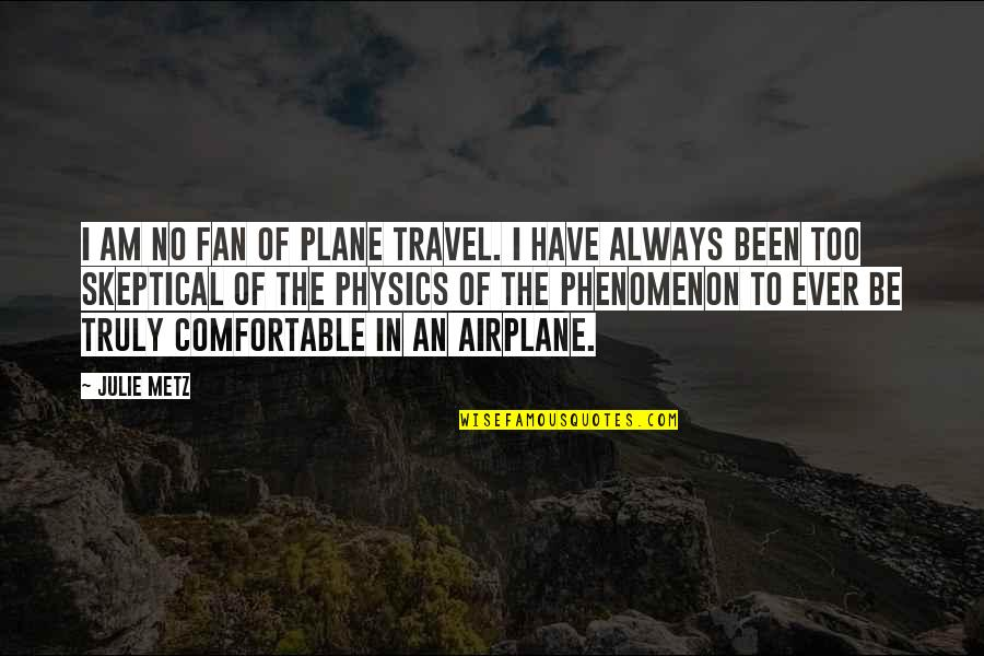 Planes Flying Quotes By Julie Metz: I am no fan of plane travel. I