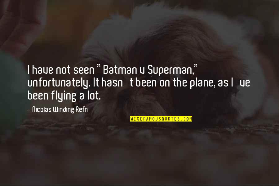 "Planes Flying Quotes By Nicolas Winding Refn: I have not seen ""Batman v Superman,"" unfortunately."