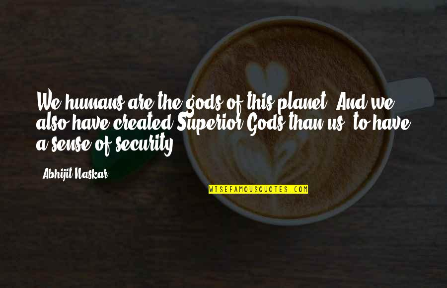 Planet Quotes Quotes By Abhijit Naskar: We humans are the gods of this planet.
