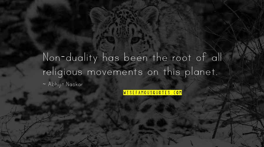 Planet Quotes Quotes By Abhijit Naskar: Non-duality has been the root of all religious