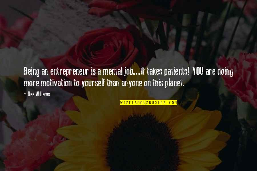 Planet Quotes Quotes By Dee Williams: Being an entrepreneur is a mental job...It takes