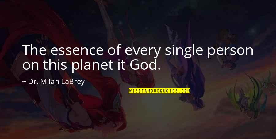 Planet Quotes Quotes By Dr. Milan LaBrey: The essence of every single person on this
