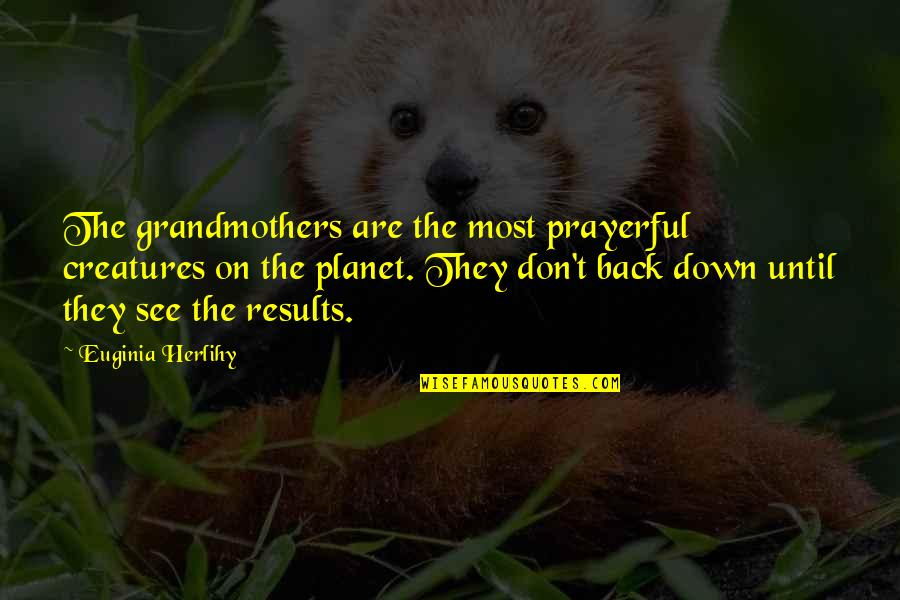 Planet Quotes Quotes By Euginia Herlihy: The grandmothers are the most prayerful creatures on