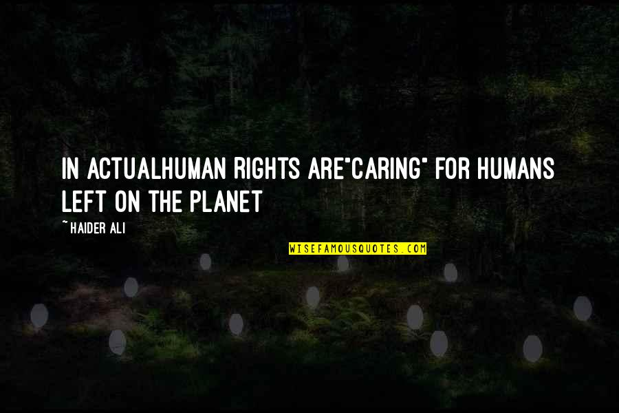 """Planet Quotes Quotes By Haider Ali: In ActualHuman Rights are""""caring"""" for Humans left on"""