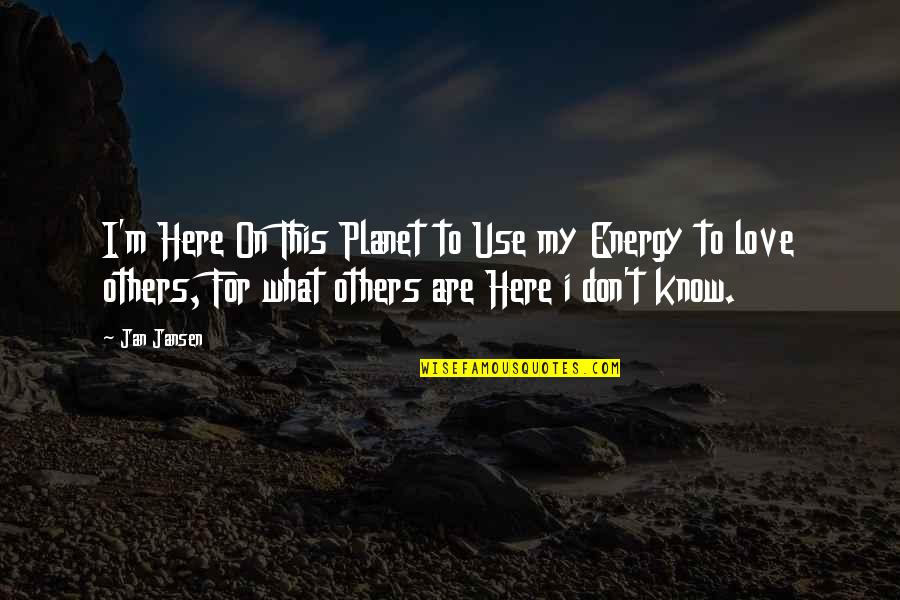 Planet Quotes Quotes By Jan Jansen: I'm Here On This Planet to Use my