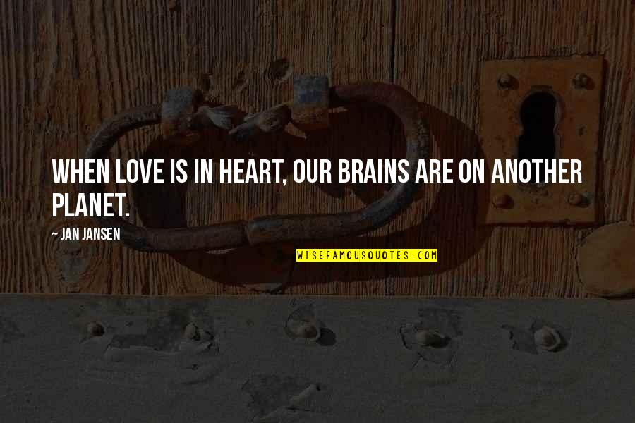 Planet Quotes Quotes By Jan Jansen: When Love is in Heart, our brains are