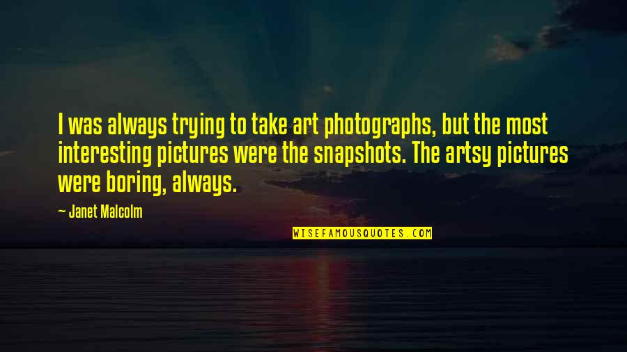Planet Quotes Quotes By Janet Malcolm: I was always trying to take art photographs,