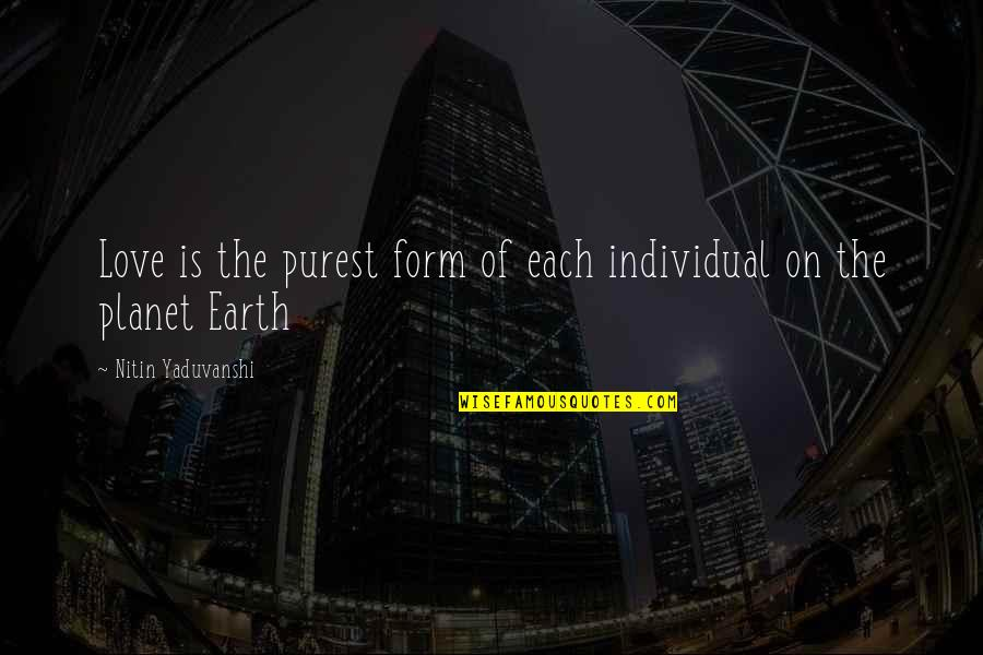 Planet Quotes Quotes By Nitin Yaduvanshi: Love is the purest form of each individual