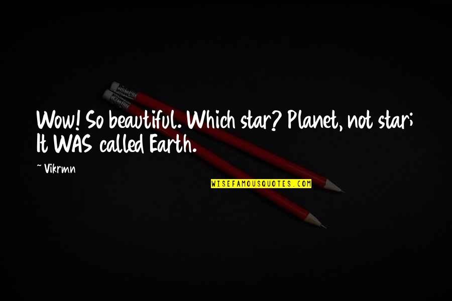 Planet Quotes Quotes By Vikrmn: Wow! So beautiful. Which star? Planet, not star;