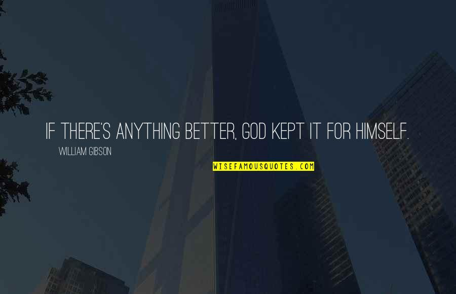 Planet Quotes Quotes By William Gibson: If there's anything better, God kept it for
