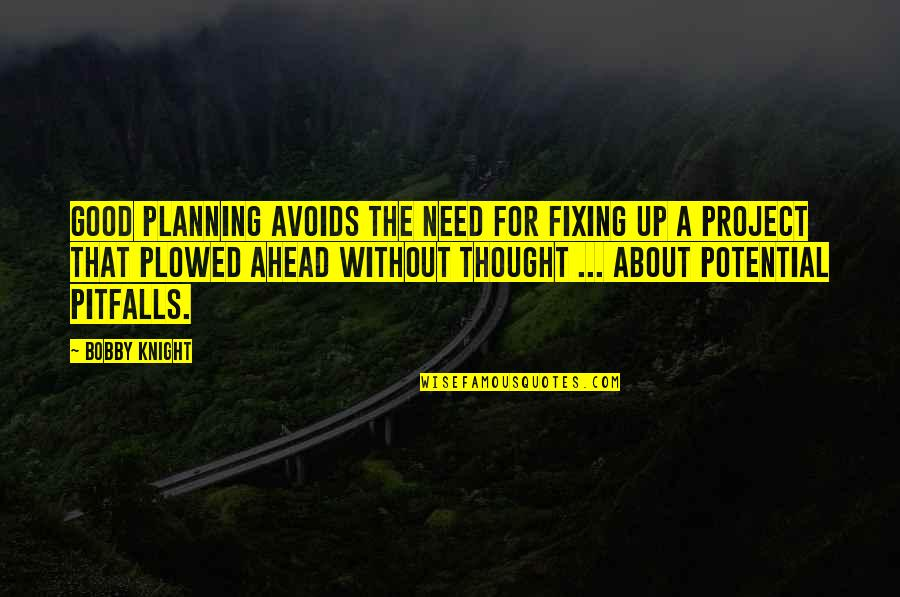 Planning A Project Quotes By Bobby Knight: Good planning avoids the need for fixing up