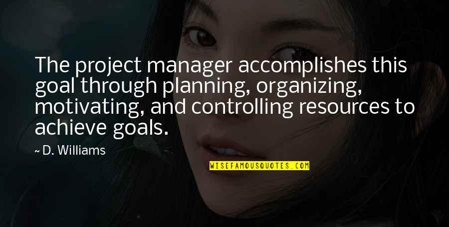 Planning A Project Quotes By D. Williams: The project manager accomplishes this goal through planning,