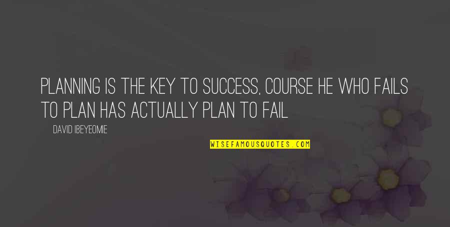 Planning Is Key To Success Quotes By David Ibeyeomie: Planning is the key to success, course he