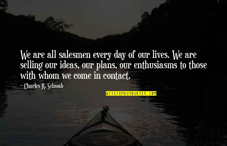 Planning Your Day Quotes By Charles R. Schwab: We are all salesmen every day of our