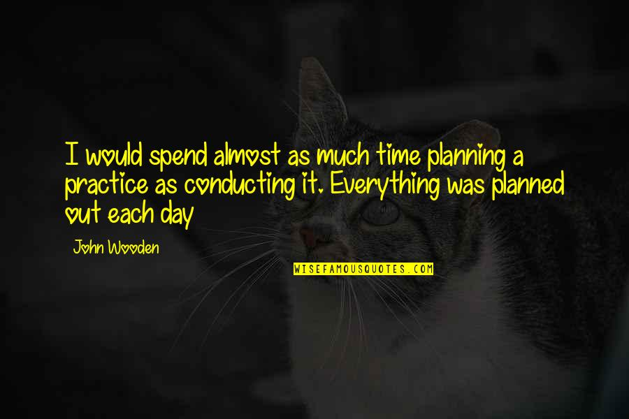 Planning Your Day Quotes By John Wooden: I would spend almost as much time planning