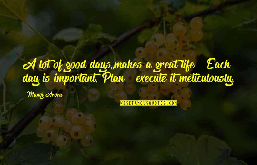 Planning Your Day Quotes By Manoj Arora: A lot of good days..makes a great life