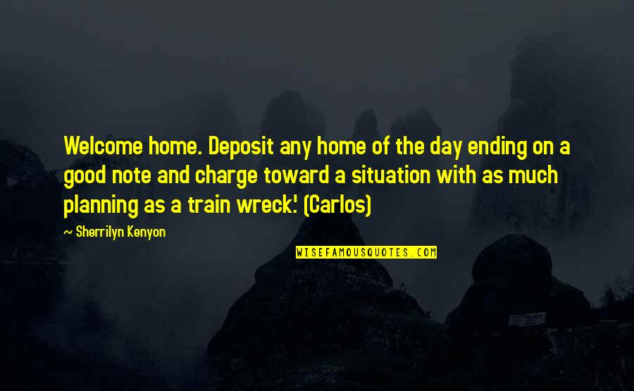 Planning Your Day Quotes By Sherrilyn Kenyon: Welcome home. Deposit any home of the day