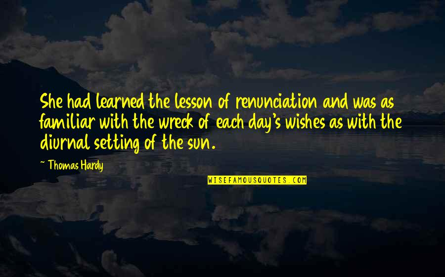 Planning Your Day Quotes By Thomas Hardy: She had learned the lesson of renunciation and