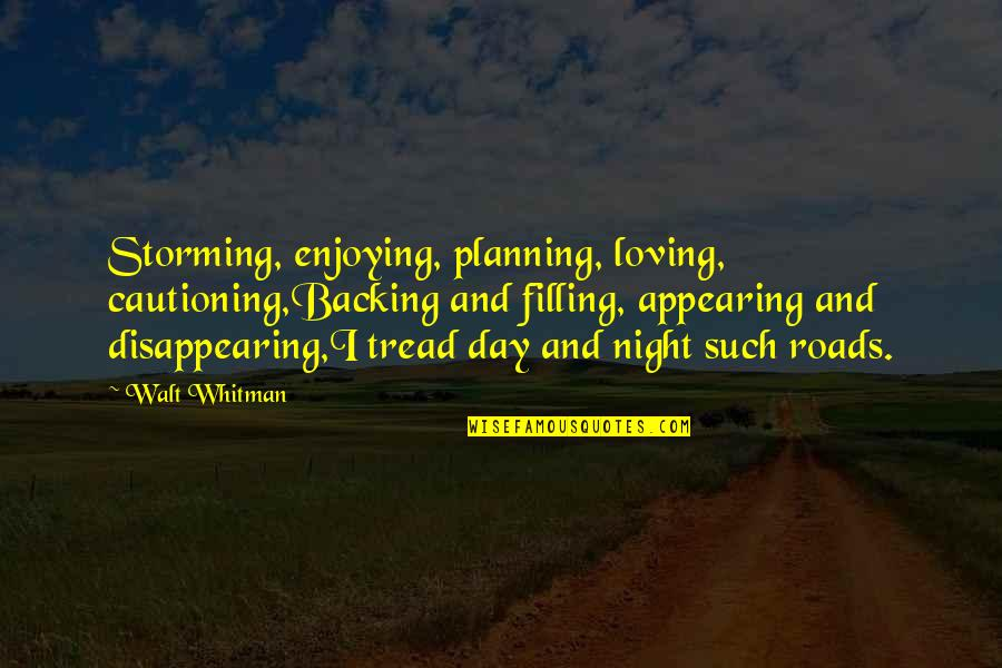 Planning Your Day Quotes By Walt Whitman: Storming, enjoying, planning, loving, cautioning,Backing and filling, appearing