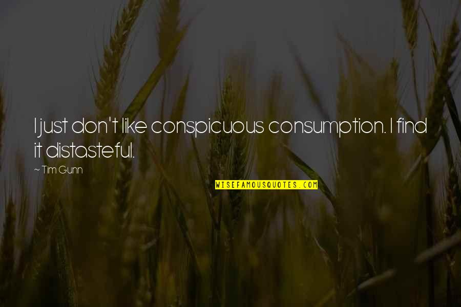 Plans Gone Wrong Quotes By Tim Gunn: I just don't like conspicuous consumption. I find