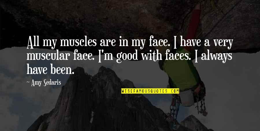 Plant Life Cycle Quotes By Amy Sedaris: All my muscles are in my face. I