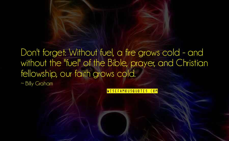Plant Life Cycle Quotes By Billy Graham: Don't forget: Without fuel, a fire grows cold