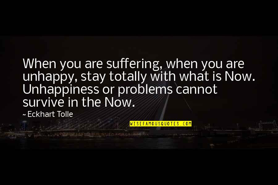 Plant Life Cycle Quotes By Eckhart Tolle: When you are suffering, when you are unhappy,