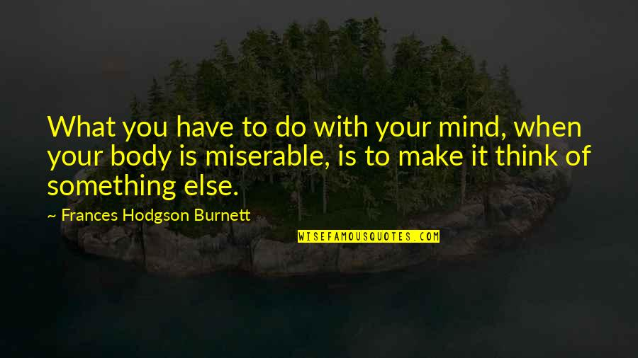 Plant Life Cycle Quotes By Frances Hodgson Burnett: What you have to do with your mind,