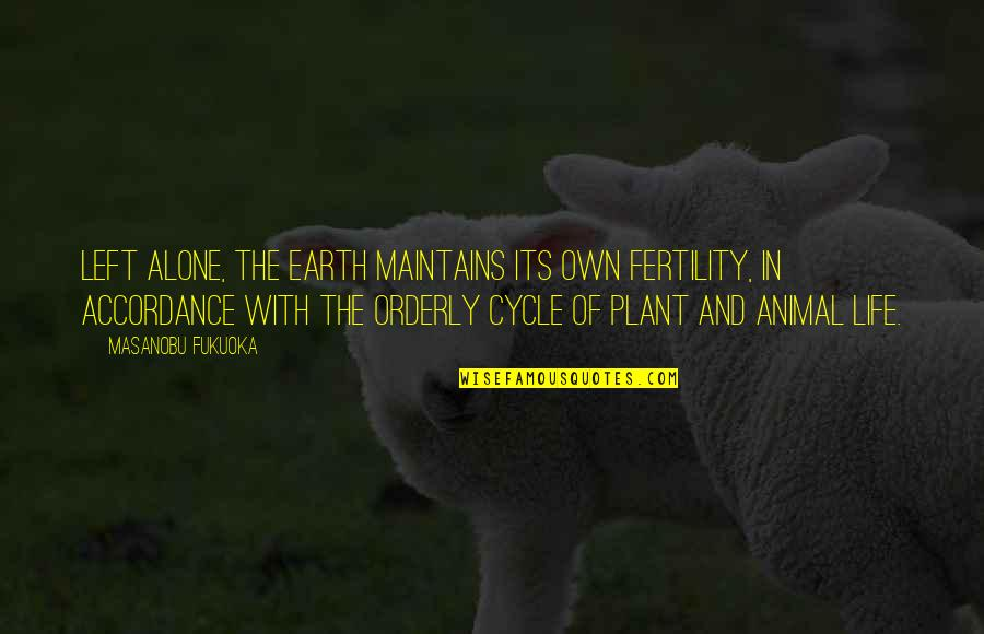 Plant Life Cycle Quotes By Masanobu Fukuoka: Left alone, the earth maintains its own fertility,