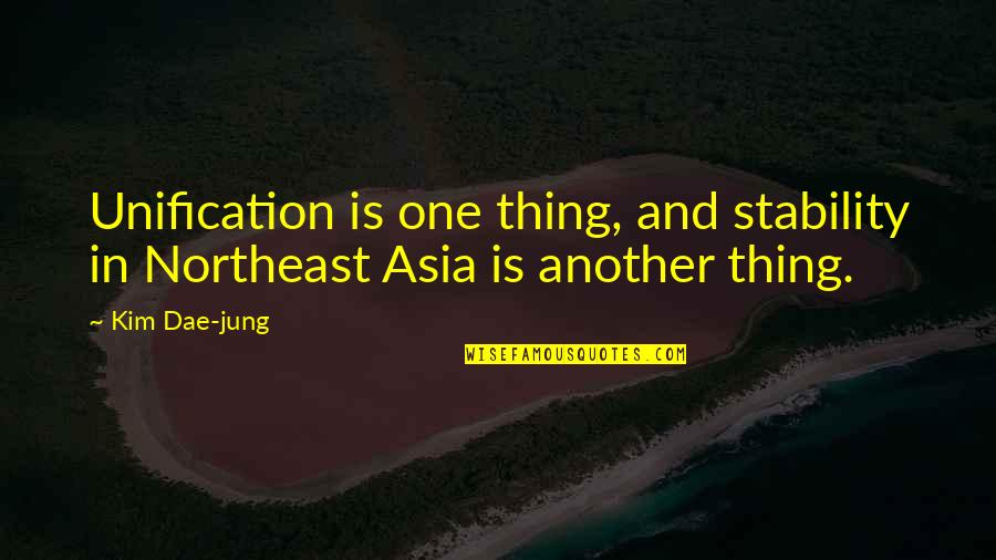 Planting And Saving Trees Quotes By Kim Dae-jung: Unification is one thing, and stability in Northeast