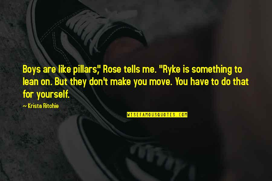 "Plants And Children Quotes By Krista Ritchie: Boys are like pillars,"" Rose tells me. ""Ryke"